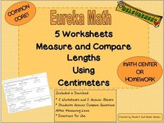 Review and Practice! Students need to measure accurately using centimeters and to apply their answers to comparison questions. These 5 Common Core/Eureka Math worksheets will challenge your students to reach the standards! You can use these worksheets for a Math Center or for Homework.
