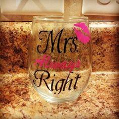 Mrs.Always Right wine glass $10