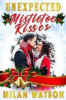 Unexpected Mistletoe Kisses - https://www.justkindlebooks.com/unexpected-mistletoe-kisses/
