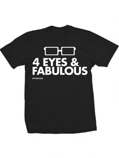"Unisex ""4 Eyes and Fabulous"" Tee by Dpcted Apparel (Black) #inkedshop #glasses #vision #4eyes #awesome #nerds"