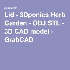 Lid - 3Dponics Herb Garden - OBJ,STL - 3D CAD model - GrabCAD