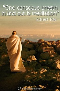 """""""One conscious breathe in and out is a meditation."""" Stop browsing endless images for one second and check out these life-changing meditation quotes by Eckhart Tolle and other teachers here: http://bookretreats.com/blog/101-quotes-will-change-way-look-meditation"""