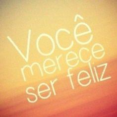 <p></p><p>Você merece ser feliz!</p>