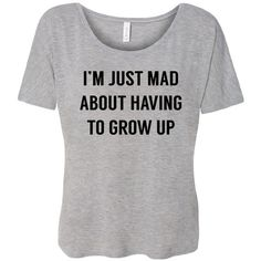 Mad About Growing Up Flowy Tee Adulting Tee Adult Life Tee Text Top... (21 AUD) ❤ liked on Polyvore featuring tops, t-shirts, grey, women's clothing, gray shirt, grey shirt, scoop neck tee, scoop neck shirt and collared shirt