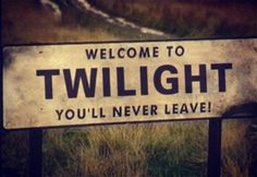 Welcome to Twilight....you'll never leave!