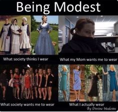 Being Modest -- I also wear pants/shorts, but the idea is accurate.