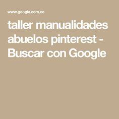 taller manualidades abuelos pinterest - Buscar con Google