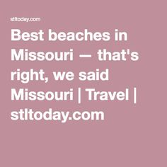 Best beaches in Missouri — that's right, we said Missouri | Travel | stltoday.com