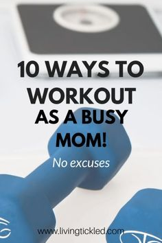 10 Ways to Start Exercising When You're a Busy Mom - Living Tickled