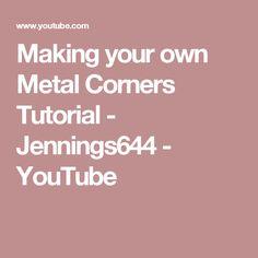 Making your own Metal Corners Tutorial - Jennings644 - YouTube