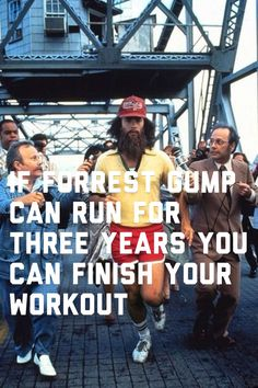 If Forrest Gump can run for three years you can finish your workout.