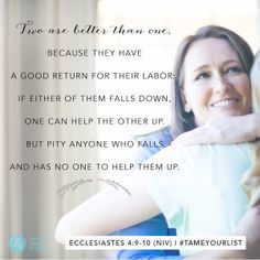 "#TameYourList Proverbs 31 Online Bible Study {Week 5 Verse}: ""Two are better than one, because they have a good return for their labor: If either of them falls down, one can help the other up. But pity anyone who falls and has on one to help them up."" ~Ecc. 4:9-10 (NIV) #P31OBS"