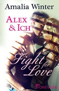 """Amalia Winter: Alex & Ich - Fight for Love (@foreverebooks) """"Eine Liebesgeschichte, die unter die Haut geht."""" #Romance #Liebe #Bücher"""