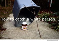 how to catch a white person - this would catch me, for real!