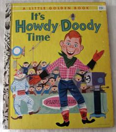 It's Howdy Doody Time Little Golden Book No. 223 Edward Kean (c) 1955 > It's Howdy Doody Time > Original Little Golden Book No. Old Children's Books, Vintage Children's Books, New Books, Good Books, Books To Read, Vintage Kids, Vintage Circus, Vintage Stuff, Mini Books