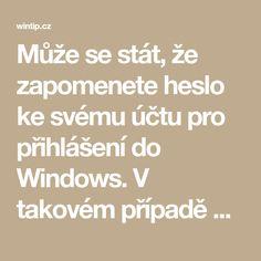Může se stát, že zapomenete heslo ke svému účtu pro přihlášení do Windows. V takovém případě můžete zkusit legální způsob, který se již delší dobu používá. Best Windows, Window Cleaner, Did You Know, Samsung, Math, Technology, Math Resources, Mathematics
