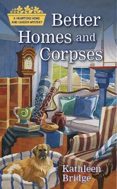 Better Homes and Corpses by Kathleen Bridge the first in the Hamptons Home and Garden Mystery Series