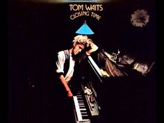 "Tom Waits, ""Closing Time."" An old internet acquaintance turned me on, and I'll be forever grateful."