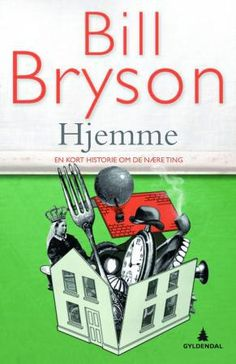 Hjemme - en kort historie om de nære ting | Bill Bryson | ARK Bokhandel I Love Books, Great Books, Books To Read, My Books, Book Of Life, The Book, Bill Bryson, Templer, Reading At Home