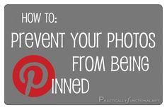 Protect Your Photos From Being Pinned On Pinterest - Practically Functional