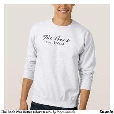 The Book Was Better tshirt in Gray - Book Shirts Book Shirts, Tee Shirts, Tees, Sleeveless Hoodie, Grey Shirt, Grey Sweatshirt, Sweat Shirt, Fashion Graphic, Fashion Design