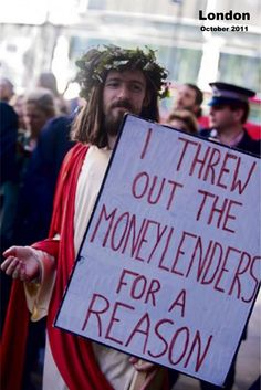 Jesus threw out the moneylenders for a reason. Occupy London 2011