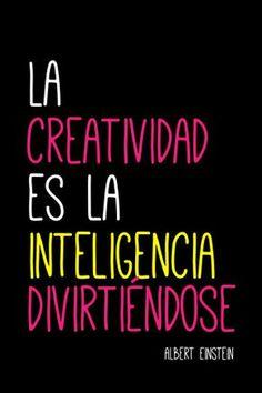 La creatividad es la inteligencia diviertiéndose!