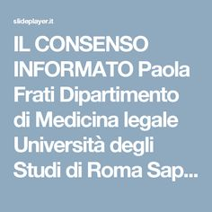 IL CONSENSO INFORMATO Paola Frati Dipartimento di Medicina legale Università degli Studi di Roma Sapienza. - ppt scaricare