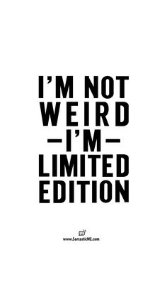 I'm Not Weird I'm Limited Edition Quote T-shirt | Sarcastic ME