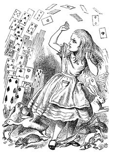 Nothing but a pack of cards! Alice in Wonderland.