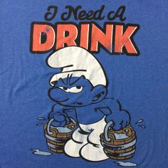 Grouchy Smurfs XL Blue T-Shirt I Need A Drink Beer Alcohol Water 80s Cartoon #Smurfs #GraphicTee