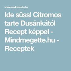 Ide süss! Citromos tarte Dusánkától Recept képpel - Mindmegette.hu - Receptek
