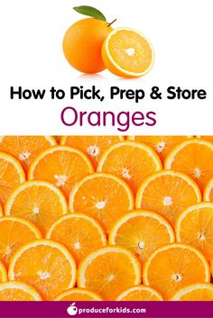 How to Pick, Prep & Store Oranges + nutrition information, recipes, fun facts and more!