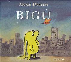 Bigu.   Alexis Deacon  El pobre Bigu busca a su mamá en una tierra donde nadie parece quererlo