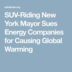 SUV-Riding New York Mayor Sues Energy Companies for Causing Global Warming