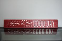"""It's a Good Day to have a Good Day"" Custom Painted Wood Sign 