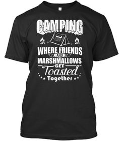"""Camping Where Friends and Marshmallows Get Toasted TogetherLimited Time Offer - Not Available In StoresChoose your color and typeGuaranteed safe and secure checkout via: Paypal   VISA   MASTERCARDHOW TO ORDER :1. Select style and color2. Click """"Buy It Now""""3. Select size and quantity4. Enter shipping and billing information5. Done! Simple as that!TIP: SHARE it with your friends, order together and save on shipping.Need Help? Call: +1(855)833-7774Or Contact Teespring Email…"""