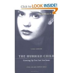 The Hurried Child: Growing Up Too Fast Too Soon, Third Edition