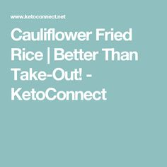 Cauliflower Fried Rice   Better Than Take-Out! - KetoConnect