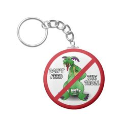 Don't Feed The Troll Key Chains