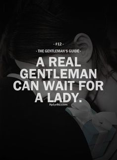 Rule #12: A real gentleman can wait for a lady. #guide #gentleman