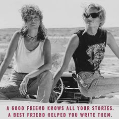 """Thelma and Louise inspiration. BFF quote. """"A good friend knows all your stories. A best friend helped you write them."""" Quote of wisdom. #bestfriends #inspiration #inspirationalquote"""