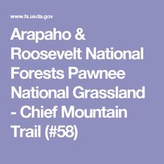 Arapaho & Roosevelt National Forests Pawnee National Grassland - Chief Mountain Trail (#58)