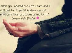 Allah You Blessed Me With Islam & I Didn't Ask For It. Ya Allah Bless Me With Jannat-ul-Firdous and I Am Asking For It... http://www.proudummah.com