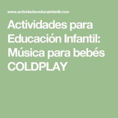 Actividades para Educación Infantil: Música para bebés COLDPLAY