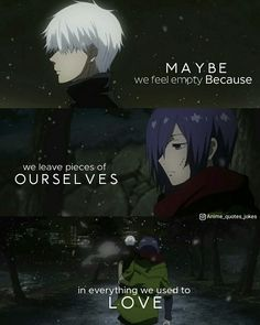 Best Anime Quotes of All Time Sad Anime Quotes, True Quotes, Lyric Quotes, Tokyo Ghoul Quotes, Feeling Empty, Journey Quotes, Depression Quotes, I Love Anime, Anime Guys