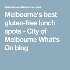 Melbourne's best gluten-free lunch spots - City of Melbourne What's On blog