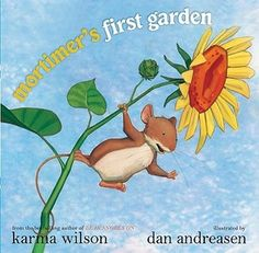 Mortimer's First Garden by Karma Wilson - 813.7 W749M2 - http://library.cedarville.edu/record=b1269961