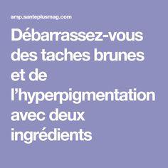 Débarrassez-vous des taches brunes et de l'hyperpigmentation avec deux ingrédients