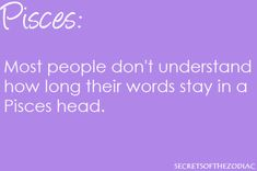 most people don't understand how long their words stay in Pisces head. Aquarius Pisces Cusp, Pisces Traits, Pisces Love, Astrology Pisces, Pisces Quotes, Zodiac Signs Pisces, Pisces Woman, Astrology Signs, Zodiac Facts